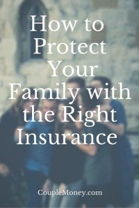 Learn how to protect your family by getting the right insurance coverage.